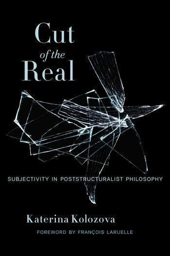 Cut of the Real Subjectivity in Poststructuralist Philosophy Katerina Kolozova.